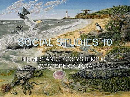 BIOMES AND ECOSYSTEMS OF WESTERN CANADA