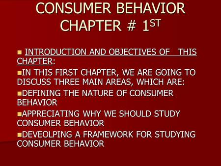 CONSUMER BEHAVIOR CHAPTER # 1 ST INTRODUCTION AND OBJECTIVES OF THIS CHAPTER: INTRODUCTION AND OBJECTIVES OF THIS CHAPTER: IN THIS FIRST CHAPTER, WE ARE.