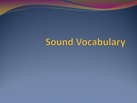 What is sound?* Sound begins with a vibration. Sounds travel in waves through a medium.