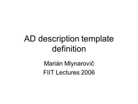 AD description template definition Marián Mlynarovič FIIT Lectures 2006.