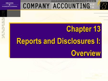 Chapter 13 Reports and Disclosures I: Overview. Lecture Topics Legislative requirements Content of annual financial reports.