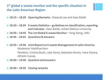 1 st global e-waste monitor and the specific situation in the Latin American Region ​​18:15 – 18:20Opening Remarks - Chaesub Lee and Kees Baldé 18:20 –
