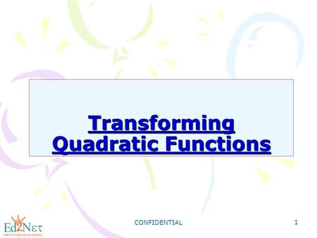 CONFIDENTIAL 1 Transforming Quadratic Functions. CONFIDENTIAL 2 Warm Up Graph each quadratic function. 1) y = 2x 2 - 1 2) y = x 2 - 2x - 2 3) y = -3x.