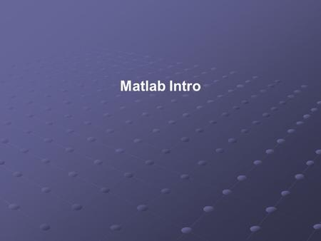Matlab Intro. Outline Matlab introduction Matlab elements Types Variables Matrices.