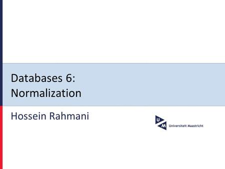 Databases 6: Normalization Hossein Rahmani. Databases lecture 62 Design of a Relational DB-Schema » What is a good relational database schema? » Conceptual.