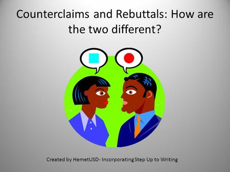 Counterclaims and Rebuttals: How are the two different?