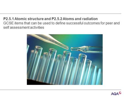 P2.5.1 Atomic structure and P2.5.2 Atoms and radiation