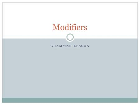 Modifiers Grammar Lesson.