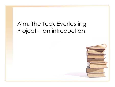 Aim: The Tuck Everlasting Project – an introduction