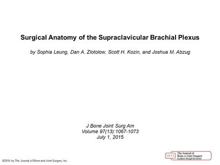 Surgical Anatomy of the Supraclavicular Brachial Plexus by Sophia Leung, Dan A. Zlotolow, Scott H. Kozin, and Joshua M. Abzug J Bone Joint Surg Am Volume.