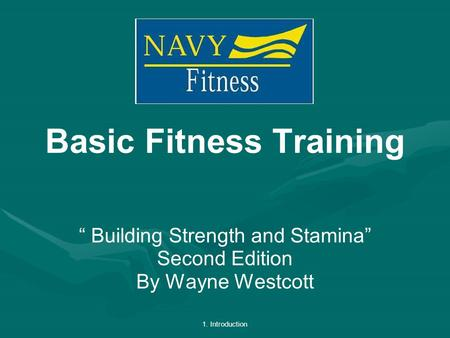 "1. Introduction Basic Fitness Training "" Building Strength and Stamina"" Second Edition By Wayne Westcott."