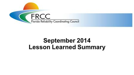 September 2014 Lesson Learned Summary. September 2014 LLs 2 Three NERC lessons learned (LL) were published in September 2014 LL20140901 Redundant Network.