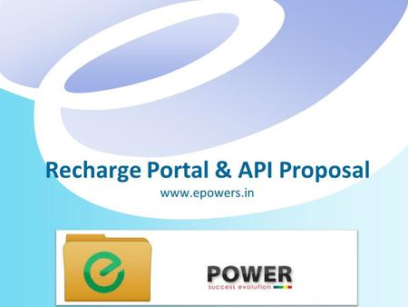 Recharge Portal & API Proposal www.epowers.in Structure About Epower Multi ServicesCorporate Profile–EpowerRecharge & Bill payment E-PointWhite Label.