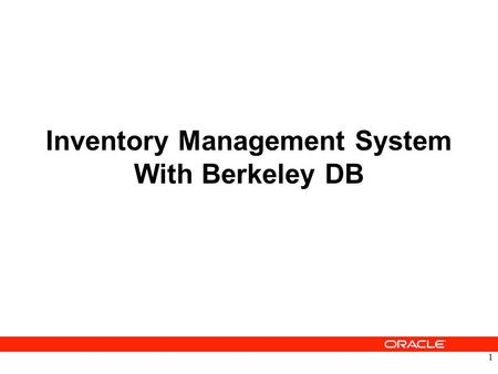 Inventory Management System With Berkeley DB 1. What is Berkeley DB? Berkeley DB is an Open Source embedded database library that provides scalable, high-