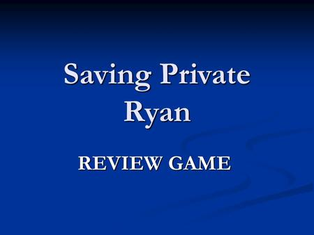 Saving Private Ryan REVIEW GAME. Get your GAME ON!!!!!!