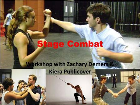 Stage Combat Workshop with Zachary Demers & Kiera Publicover.