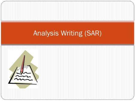 Analysis Writing (SAR). What does it mean to analyze? Why do we have to do it?