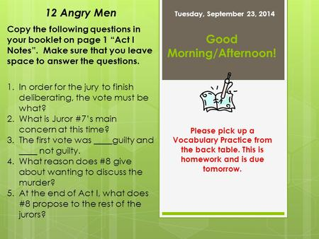 "Good Morning/Afternoon! Tuesday, September 23, 2014 Copy the following questions in your booklet on page 1 ""Act I Notes"". Make sure that you leave space."
