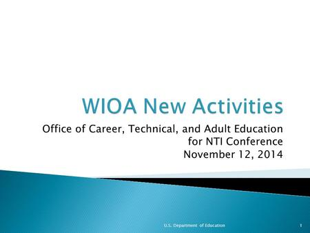 Office of Career, Technical, and Adult Education for NTI Conference November 12, 2014 U.S. Department of Education1.