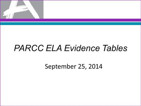 PARCC ELA Evidence Tables September 25, 2014. Today's Outcomes Identify how Evidence-Centered Design informs the PARCC Summative Assessment. Identify.