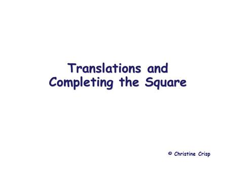 Translations and Completing the Square © Christine Crisp.