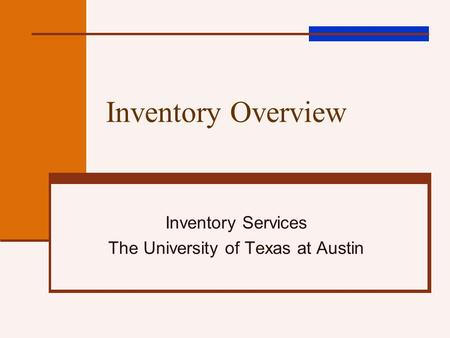Inventory Overview Inventory Services The University of Texas at Austin.