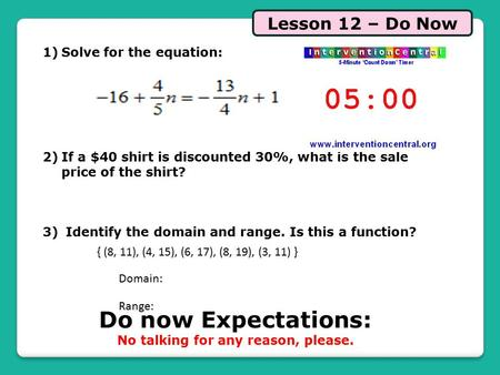 Lesson 12 – Do Now Do now Expectations: No talking for any reason, please. 1)Solve for the equation: 2)If a $40 shirt is discounted 30%, what is the sale.