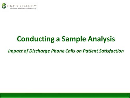 Conducting a Sample Analysis Impact of Discharge Phone Calls on Patient Satisfaction.