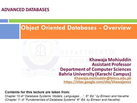 Object Oriented Databases - Overview ADVANCED DATABASES Khawaja Mohiuddin Assistant Professor Department of Computer Sciences Bahria University (Karachi.