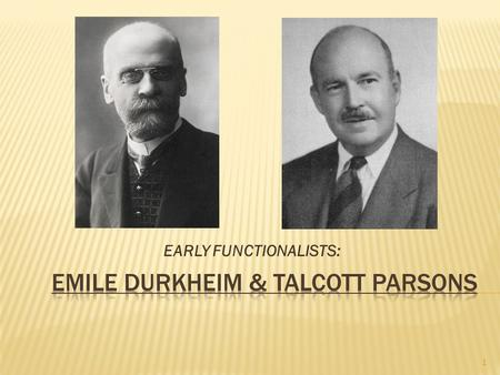 EARLY FUNCTIONALISTS: 1.  The Sociology that we know today is as a result of the works of Emile Durkheim.  Like Comte, and other academics at the time,