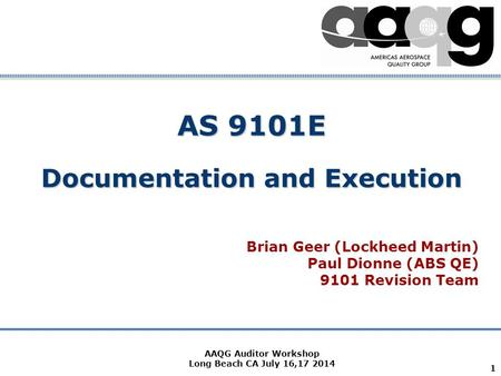 Company Confidential AS 9101E Documentation and Execution Brian Geer (Lockheed Martin) Paul Dionne (ABS QE) 9101 Revision Team 1 AAQG Auditor Workshop.