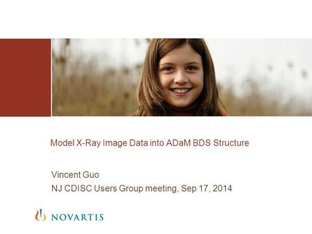 Vincent Guo NJ CDISC Users Group meeting, Sep 17, 2014 Model X-Ray Image Data into ADaM BDS Structure.