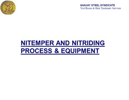 SANJAY STEEL SYNDICATE Tool Room & Heat Treatment Services NITEMPER AND NITRIDING PROCESS & EQUIPMENT.
