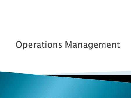 Operations Mangement(OM) is defined as the design, Operation & Improvement of the system that create and deliver the firm's primary products and Services.