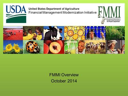 United States Department of Agriculture Financial Management Modernization Initiative FMMI Overview October 2014.