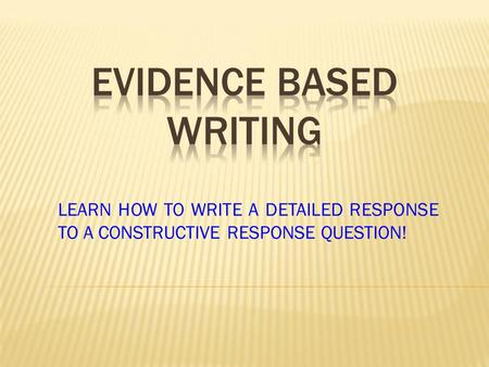 LEARN HOW TO WRITE A DETAILED RESPONSE TO A CONSTRUCTIVE RESPONSE QUESTION!