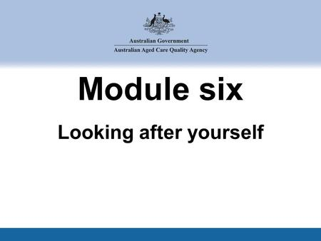 Module six Looking after yourself. This section covers: 6.1 Impact of our emotions at work 6.2 Self care strategies, boundaries and looking after ourselves.