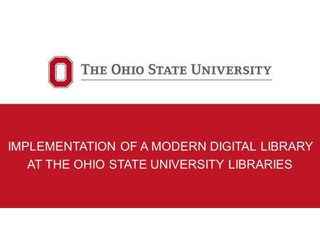 IMPLEMENTATION OF A MODERN DIGITAL LIBRARY AT THE OHIO STATE UNIVERSITY LIBRARIES.