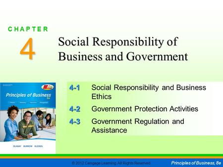 © 2012 Cengage Learning. All Rights Reserved. Principles of Business, 8e C H A P T E R 4 SLIDE 1 4-1 4-1Social Responsibility and Business Ethics 4-2 4-2Government.