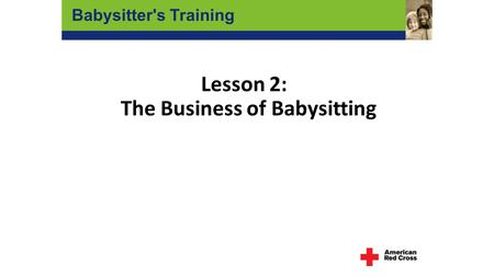 Lesson 2: The Business of Babysitting Babysitter's Training.