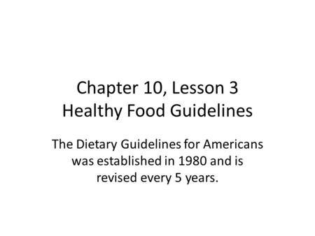 Chapter 10, Lesson 3 Healthy Food Guidelines