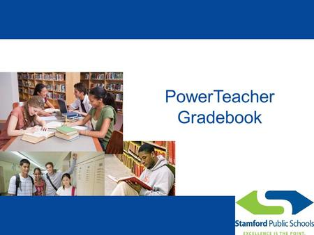 PowerTeacher Gradebook. Introduction The Stamford Public School district acquired the Pearson PowerSchool suite of student information management tools.