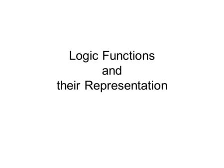 Logic Functions and their Representation. Slide 2 Combinational Networks x1x1 x2x2 xnxn f.