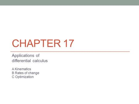 CHAPTER 17 Applications of differential calculus A Kinematics B Rates of change C Optimization.
