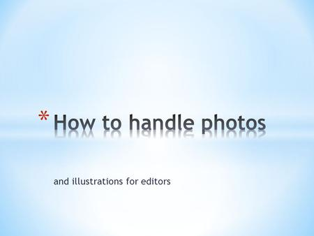 And illustrations for editors. * Editors typically are not visual people. * Editor training and practice traditionally was not in photography and illustrations.
