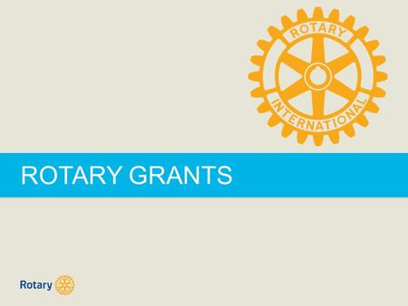 ROTARY GRANTS. ROTARY GRANTS | 2 ROTARY GRANTS  District grants  Global grants.