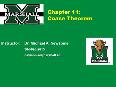 Chapter 11: Coase Theorem Instructor: Dr. Michael A. Newsome 304-696-2613