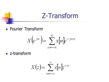 Z-Transform Fourier Transform z-transform. Z-transform operator: The z-transform operator is seen to transform the sequence x[n] into the function X{z},