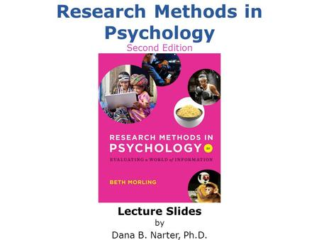 Lecture Slides by Dana B. Narter, Ph.D. Research Methods in Psychology Second Edition.
