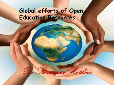 Dr.Saramma Mathew Global efforts of Open Education Resources.